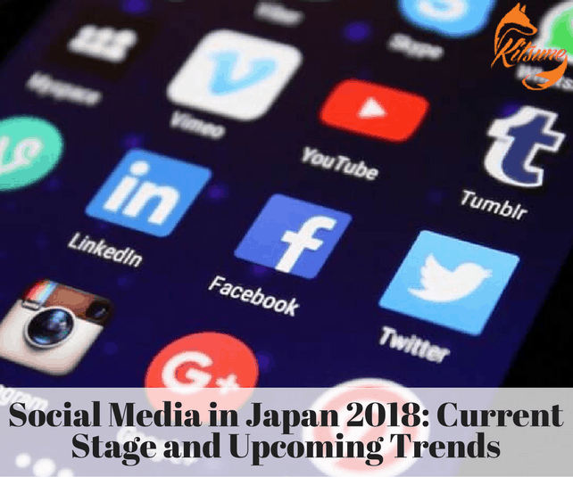 Social Media in Japan 2018: Current Stage and Upcoming Trends