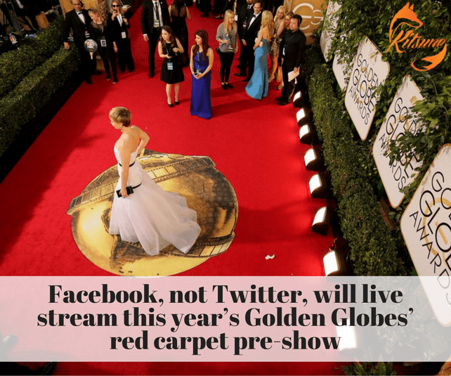 Facebook, not Twitter, will live stream this year's Golden Globes' red carpet pre-show