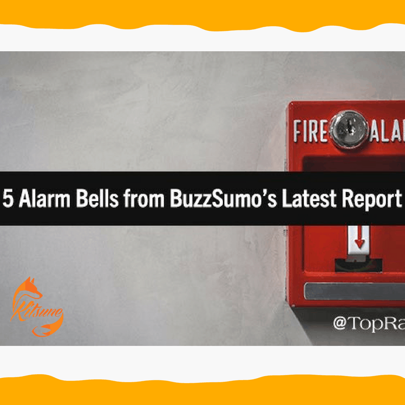 Content Marketers, This Is Not a Drill_ 5 Alarm Bells from BuzzSumo's Latest Report