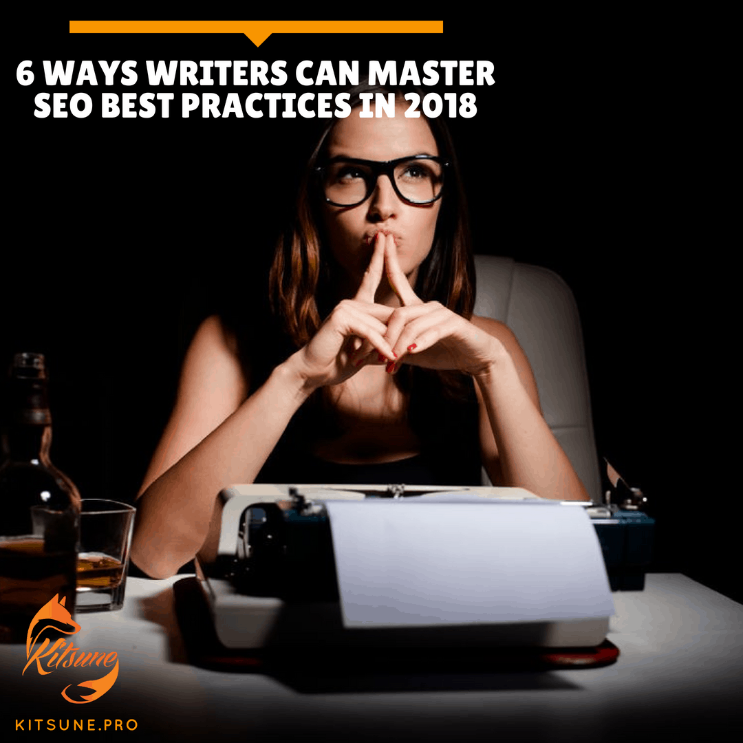 6 Ways Writers Can Master SEO Best Practices In 2018