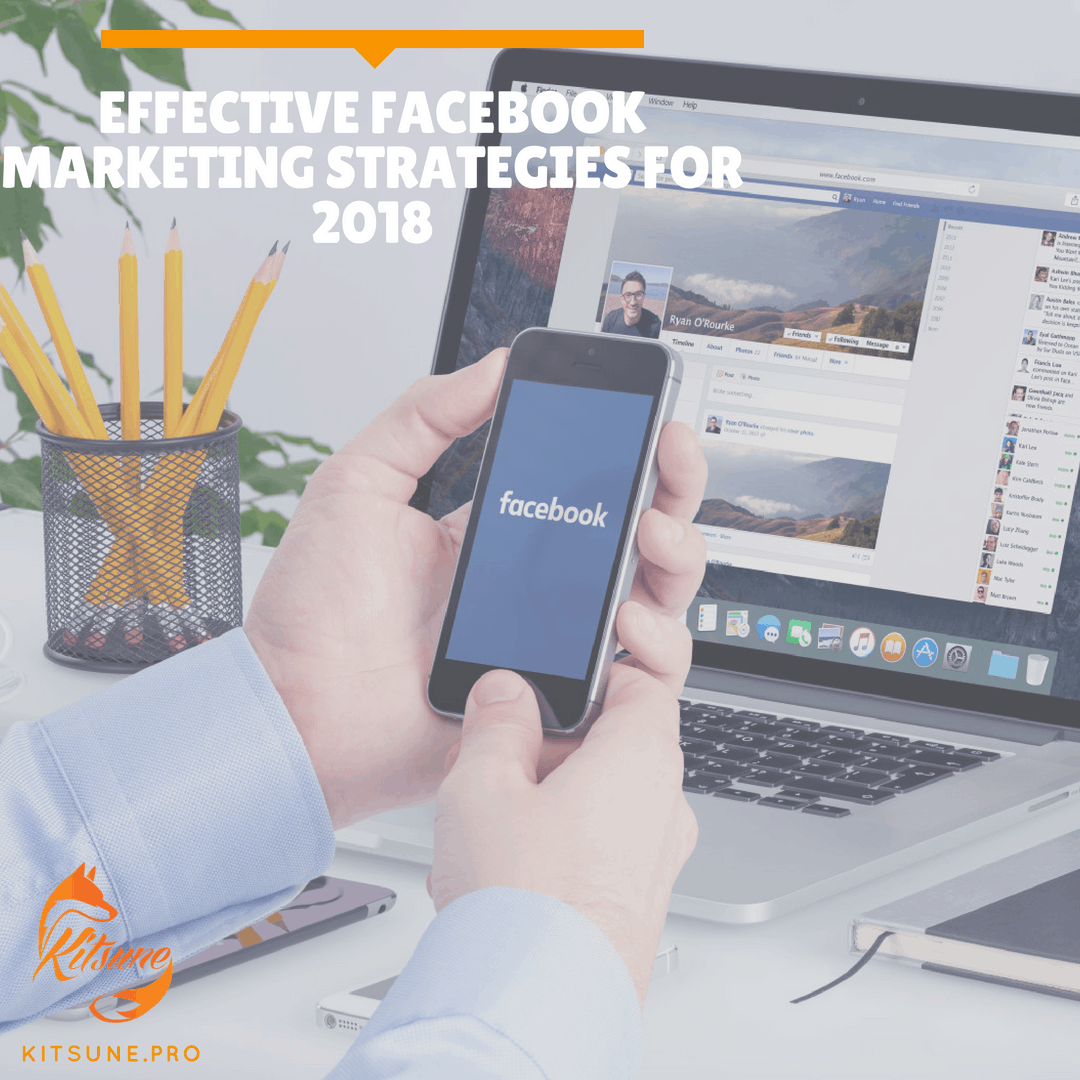 Effective Facebook Marketing Strategies for 2018