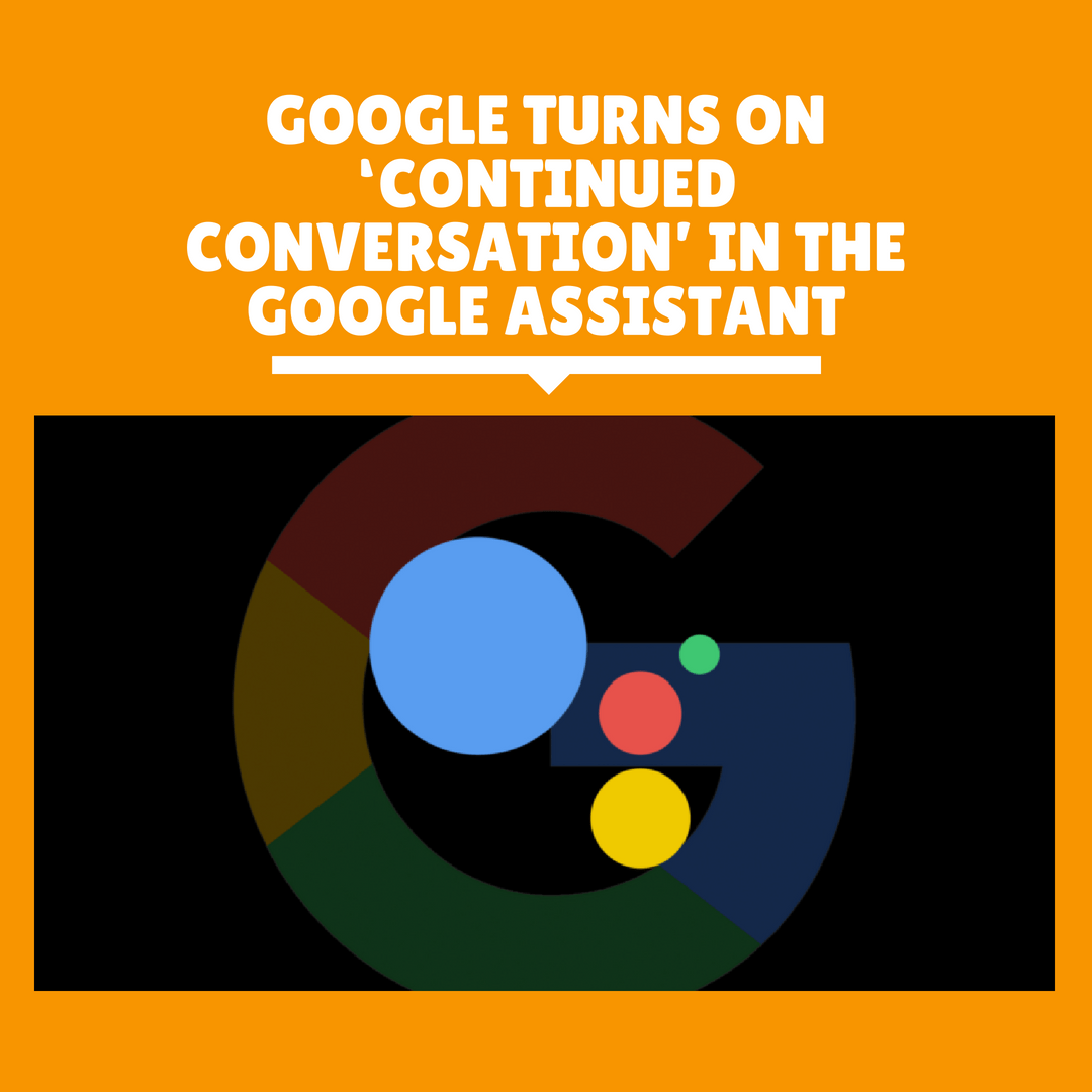 Google turns on 'Continued Conversation' in the Google Assistant