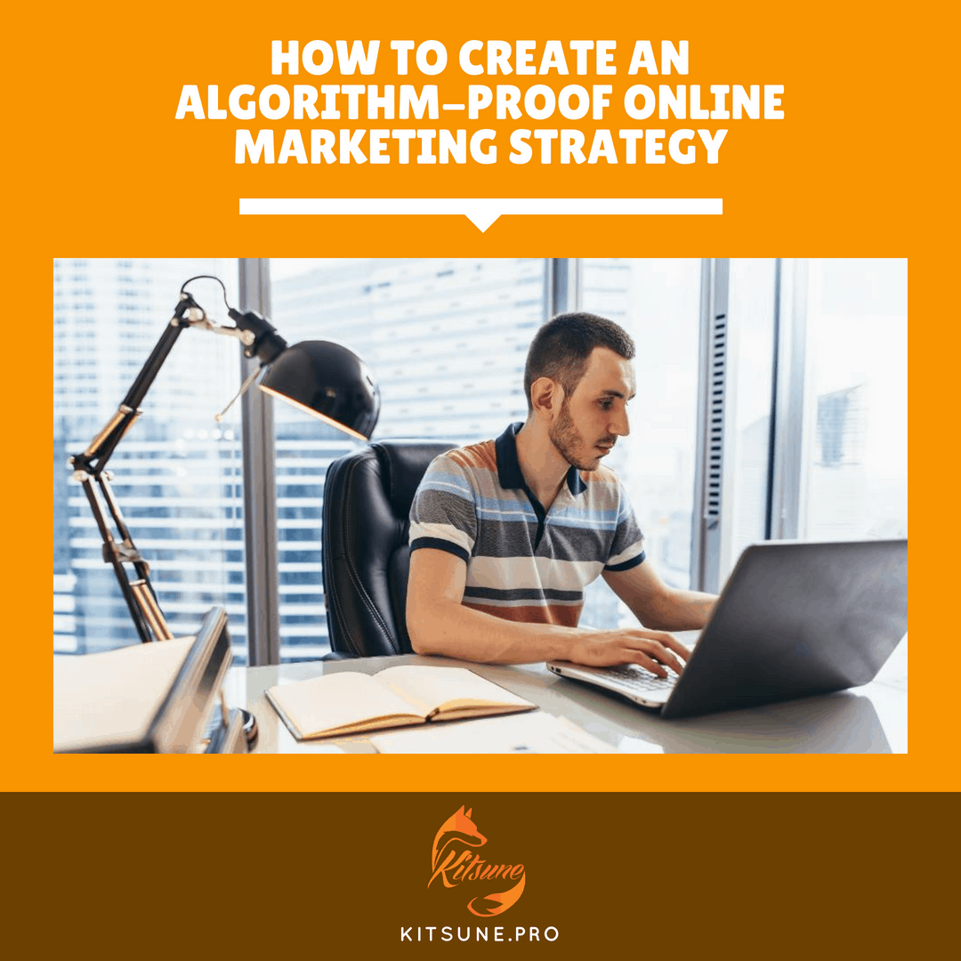 How To Create An Algorithm-Proof Online Marketing Strategy